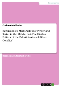"Titre: Rezension zu Mark Zeitouns ""Power and Water in the Middle East. The Hidden Politics of the Palestinian-Israeli Water Conflict"""