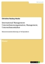 Titel: International Management: Unternehmensorganisation, Management, Unternehmenskultur