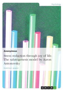 Titel: Stress reduction through joy of life. The salutogenesis model by Aaron Antonovsky