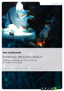 Titel: INTEGRAL PROCESS DESIGN. Synthesizing Building and Business Design of Health Care Buildings