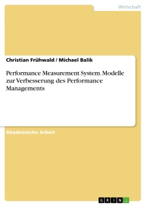 Titel: Performance Measurement System. Modelle zur Verbesserung des Performance Managements