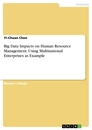 Title: Big Data Impacts on Human Resource Management. Using Multinational Enterprises as Example