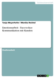 Titel: Emotionsarbeit - Face-to-face Kommunikation mit Kunden