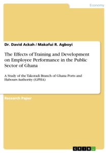 Title: The Effects of Training and Development on Employee Performance in the Public Sector of Ghana