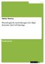 Title: Physiologische Auswirkungen des High Intensity Interval Trainings