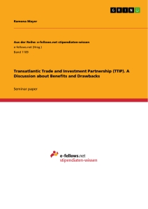 Titel: Transatlantic Trade and Investment Partnership (TTIP). A Discussion about Benefits and Drawbacks