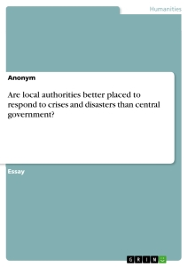 Title: Are local authorities better placed to respond to crises and disasters than central government?