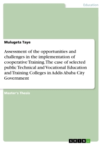 Title: Assessment of the opportunities and challenges in the implementation of cooperative Training. The case of selected public Technical and Vocational Education and Training Colleges in Addis Ababa City Government