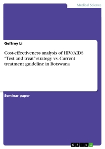 "Titel: Cost-effectiveness analysis of HIV/AIDS ""Test and treat"" strategy  vs. Current treatment guideline in Botswana"