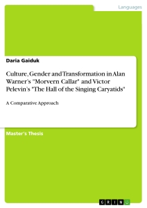 "Title: Culture, Gender and Transformation in Alan Warner's ""Morvern Callar"" and Victor Pelevin's ""The Hall of the Singing Caryatids"""