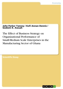 Titel: The Effect of Business Strategy on Organizational Performance of Small-Medium Scale Enterprises in the Manufacturing Sector of Ghana