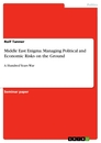 Title: Middle East Enigma. Managing Political and Economic Risks on the Ground
