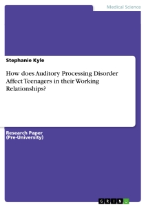 Titel: How does Auditory Processing Disorder Affect Teenagers in their Working Relationships?