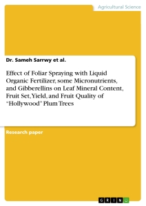 "Title: Effect of Foliar Spraying with Liquid Organic Fertilizer, some Micronutrients, and Gibberellins on Leaf Mineral Content, Fruit Set, Yield, and Fruit Quality of ""Hollywood"" Plum Trees"