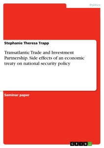 Title: Transatlantic Trade and Investment Partnership. Side effects of an economic treaty on national security policy