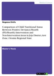Titel: Comparison of Child Nutritional Status Between Positive Deviance/Hearth (PD/Hearth) Intervention and Non-Intervention Areas in Jeju District, Arsi Zone, Oromia Regional State