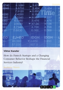 Title: How do Fintech Startups and a Changing Consumer Behavior Reshape the Financial Services Industry?