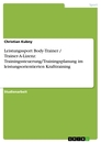 Title: Leistungssport Body-Trainer / Trainer-A-Lizenz: Trainingssteuerung/Trainingsplanung im leistungsorientierten Krafttraining