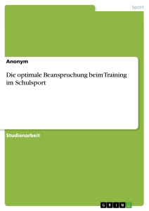 Titel: Die optimale Beanspruchung beim Training im Schulsport
