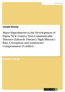 Title: Major Impediments to the Development of Papua New Guinea. Non-Communicable Diseases (Lifestyle Disease), High Illiteracy Rate, Corruption and Landowner Compensation (Conflict)