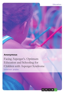Title: Facing Asperger's. Optimum Education and Schooling for Children with Asperger Syndrome