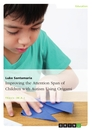 Title: Improving the Attention Span of Children with Autism Using Origami