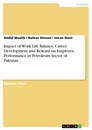 Title: Impact of Work Life Balance, Career Development and Reward on Employee. Performance in Petroleum Sector of Pakistan