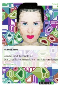 "Titel: Gender und Technologie. Die ""weibliche Perspektive"" im Softwaredesign"