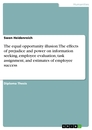 Title: The equal opportunity illusion: The effects of prejudice and power on information  seeking, employee evaluation, task assignment, and estimates of employee success