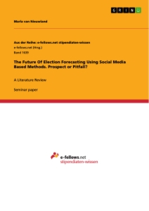 Title: The Future Of Election Forecasting Using Social Media Based Methods. Prospect or Pitfall?