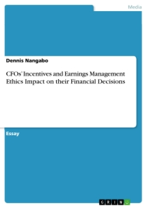 Title: CFOs' Incentives and Earnings Management Ethics Impact on their Financial Decisions