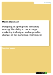 Title: Designing an appropriate marketing strategy. The ability to use strategic marketing techniques and respond to changes in the marketing environment