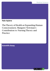 Titel: The Theory of Health as Expanding Human Consciousness. Margaret Newman's Contribution to Nursing Theory and Practice