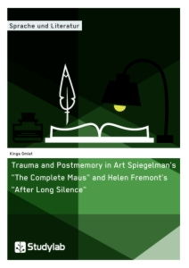"Titel: Trauma and Postmemory in Art Spiegelman's ""The Complete Maus"" and Helen Fremont's ""After Long Silence"""