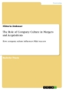 Titel: The Role of Company Culture in Mergers and Acquisitions