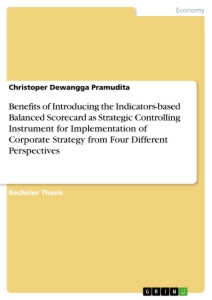 Title: Benefits of Introducing the Indicators-based Balanced Scorecard as Strategic Controlling Instrument for Implementation of Corporate Strategy from Four Different Perspectives