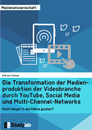 Title: Die Transformation der Medienproduktion der Videobranche durch YouTube, Social Media und Multi-Channel-Networks