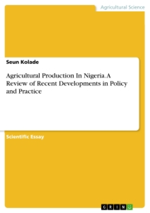 Title: Agricultural Production In Nigeria. A Review of Recent Developments in Policy and Practice