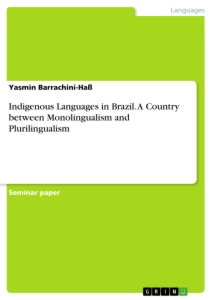 Title: Indigenous Languages in Brazil. A Country between Monolingualism and Plurilingualism