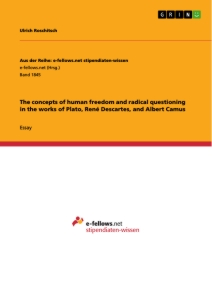 Titel: The concepts of human freedom and radical questioning in the works of Plato, René Descartes, and Albert Camus