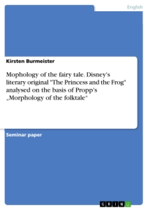 "Titel: Mophology of the fairy tale. Disney's literary original ""The Princess and the Frog""  analysed on the basis of Propp's ""Morphology of the folktale"""