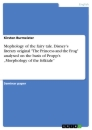 "Title: Mophology of the fairy tale. Disney's literary original ""The Princess and the Frog""  analysed on the basis of Propp's ""Morphology of the folktale"""