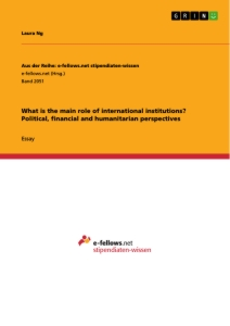 Title: What is the main role of international institutions? Political, financial and humanitarian perspectives