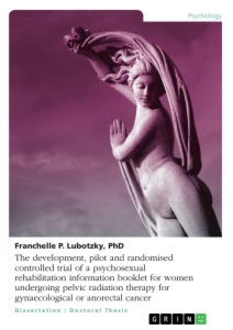 Title: The development, pilot and randomised controlled trial of a psychosexual rehabilitation information booklet for women undergoing pelvic radiation therapy for gynaecological or anorectal cancer