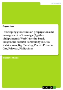 Title: Developing guidelines on propagation and management of Almaciga (Agathis philippinensis Warb.) for the Batak indigenous cultural community in Sitio Kalakwasan, Bgy. Tanabag, Puerto Princesa City, Palawan, Philippines
