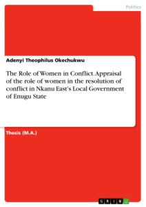 Title: The Role of Women in Conflict. Appraisal of the role of women in the resolution of conflict in Nkanu East's Local Government of Enugu State