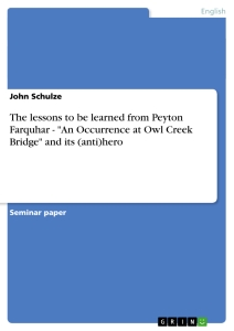 """Titel: The lessons to be learned from Peyton Farquhar - """"An Occurrence at Owl Creek Bridge"""" and its (anti)hero"""