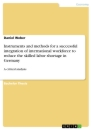 Titel: Instruments and methods for a successful integration of international workforce to reduce the skilled labor shortage in Germany