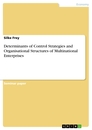 Titel: Determinants of Control Strategies and Organisational Structures of Multinational Enterprises