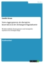 Title: News Aggregatoren als disruptive Innovation in der Zeitungsverlagsindustrie